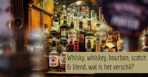 Het verschil tussen whisky, whiskey, bourbon, scotch en blend